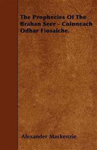 The Prophecies Of The Brahan Seer - Coinneach Odhar Fiosaiche.