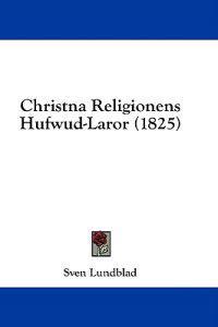 Christna Religionens Hufwud-Laror (1825)