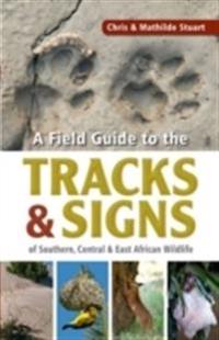 A Field Guide to Tracks and Signs of Southern, Central and East African Wildlife
