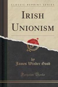 Irish Unionism (Classic Reprint)