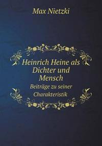 Heinrich Heine ALS Dichter Und Mensch Beitrage Zu Seiner Charakteristik