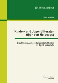 Kinder- und Jugendliteratur uber den Holocaust: Didaktische Aufbereitungsmoglichkeiten in der Grundschule