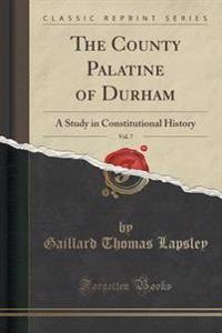 The County Palatine of Durham, Vol. 7