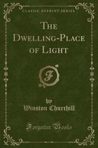 The Dwelling-Place of Light (Classic Reprint)