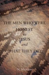Men Who Were Honest to Jesus and What They Did