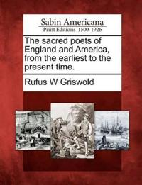 The Sacred Poets of England and America, from the Earliest to the Present Time.