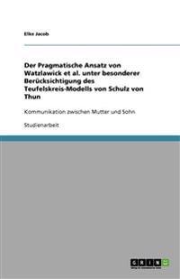 Der Pragmatische Ansatz Von Watzlawick et al. Unter Besonderer Berucksichtigung Des Teufelskreis-Modells Von Schulz Von Thun