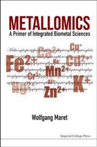 Metallomics: A Primer of Integrated Biometal Sciences