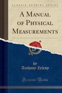 A Manual of Physical Measurements (Classic Reprint)