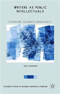 Writers as Public Intellectuals: Literature, Celebrity, Democracy