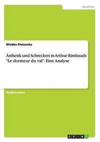 """Asthetik Und Schrecken in Arthur Rimbauds """"Le Dormeur Du Val."""" Eine Analyse"""