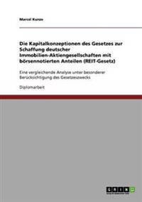 Kapitalkonzeptionen Des Gesetzes Zur Schaffung Deutscher Immobilien-Aktiengesellschaften Mit Borsennotierten Anteilen (Reit-Gesetz)