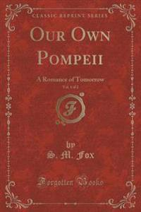 Our Own Pompeii, Vol. 1 of 2