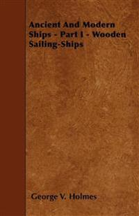 Ancient And Modern Ships - Part I - Wooden Sailing-Ships