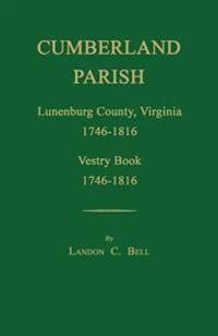 Cumberland Parish, Lunenburg County, Virginia 1746-1816, [And] Vestry Book 1746-1816
