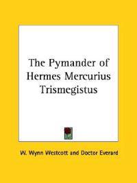 The Pymander of Hermes Mercurius Trismegistus