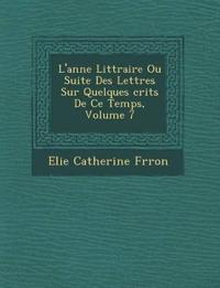 L'ann¿e Litt¿raire Ou Suite Des Lettres Sur Quelques ¿crits De Ce Temps, Volume 7