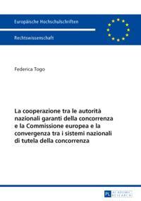 La cooperazione tra le autorita nazionali garanti della concorrenza e la Commissione europea e la convergenza tra i sistemi nazionali di tutela della concorrenza