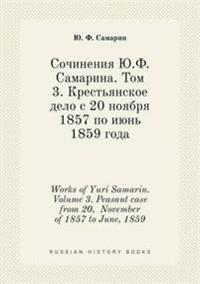 Works of Yuri Samarin. Volume 3. Peasant Case from 20, November of 1857 to June, 1859