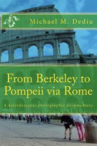 From Berkeley to Pompeii Via Rome: A Kaleidoscopic Photographic Documentary