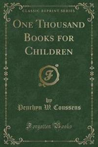 One Thousand Books for Children (Classic Reprint)