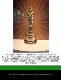 The Celebrity 411: Spotlight on Shahrukh Khan, Including his Famous Blockbusters such as Om Shanti Om, Chak De! India, Devdas, Kabhi Khushi Kabhie Gha