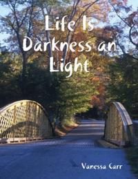 Life Is Darkness an Light