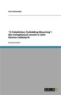 A Valediction: Forbidding Mourning: Das Metaphysical Conceit in John Donnes Liebeslyrik