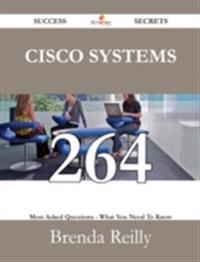 Cisco Systems 264 Success Secrets - 264 Most Asked Questions On Cisco Systems - What You Need To Know