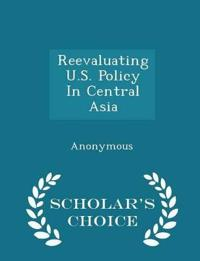 Reevaluating U.S. Policy in Central Asia - Scholar's Choice Edition
