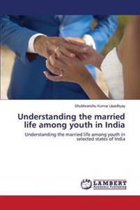 Understanding the Married Life Among Youth in India