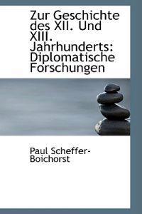 Zur Geschichte Des XII. Und XIII. Jahrhunderts