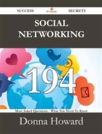 Social Networking 194 Success Secrets - 194 Most Asked Questions On Social Networking - What You Need To Know