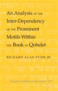 Analysis of the Inter-Dependency of the Prominent Motifs Within the Book of Qohelet