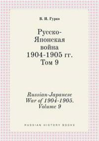 Russian-Japanese War of 1904-1905. Volume 9