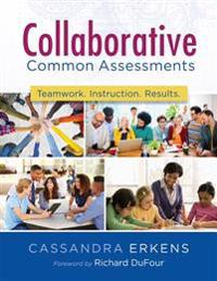 Collaborative Common Assessments: Teamwork. Instruction. Results.
