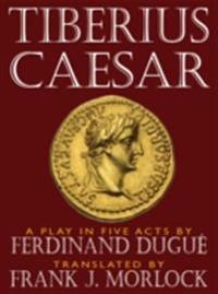 Tiberius Caesar -- A Play in Five Acts