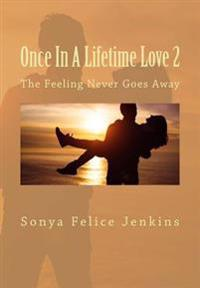 Once in a Lifetime Love 2: The Feeling Never Goes Away
