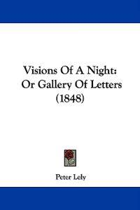 Visions Of A Night: Or Gallery Of Letters (1848)