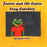 Junior and the Cajun Frog Catchers