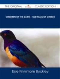 Children of the Dawn - Old Tales of Greece - The Original Classic Edition