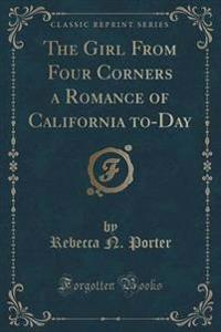 The Girl from Four Corners a Romance of California To-Day (Classic Reprint)