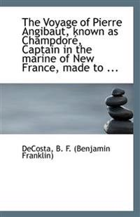 The Voyage of Pierre Angibaut, known as Champdoré, Captain in the marine of New France, made to ...