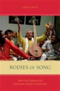 Bodies of Song: Kabir Oral Traditions and Performative Worlds in North India