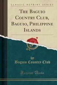 The Baguio Country Club, Baguio, Philippine Islands (Classic Reprint)
