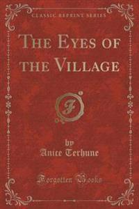 The Eyes of the Village (Classic Reprint)