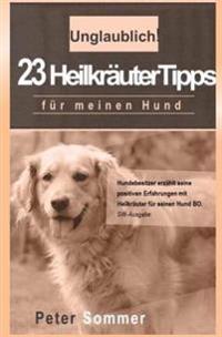 Unglaublich! 23 Heilkraeutertipps Fuer Meinen Hund: Hundebesitzer Erzaehlt Seine Positiven Erfahrungen Mit Heilkraeutern Fur Seinen Hund Bo.