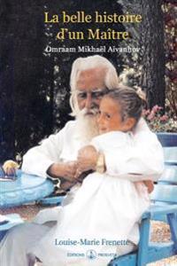 La Belle Histoire D'Un Maitre: Omraam Mikhael Aivanhov
