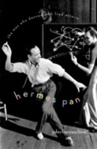 Hermes Pan: The Man Who Danced with Fred Astaire