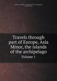 Travels Through Part of Europe, Asia Minor, the Islands of the Archipelago Volume 1